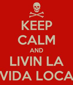Poster: KEEP CALM AND LIVIN LA VIDA LOCA