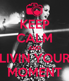 Poster: KEEP CALM AND LIVIN YOUR MOMENT