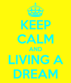 Poster: KEEP CALM AND LIVING A DREAM