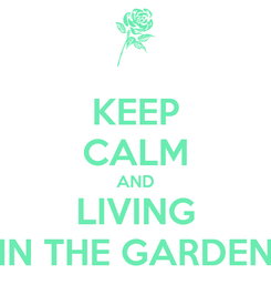 Poster: KEEP CALM AND LIVING IN THE GARDEN