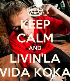 Poster: KEEP CALM AND LIVIN'LA VIDA KOKA