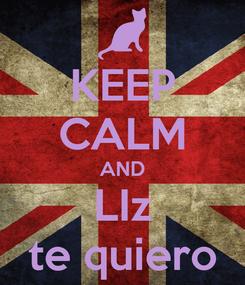 Poster: KEEP CALM AND LIz te quiero