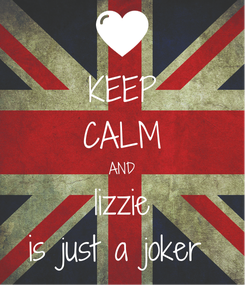 Poster: KEEP CALM AND lizzie is just a joker