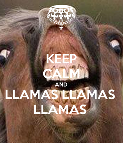 Poster: KEEP CALM AND LLAMAS LLAMAS  LLAMAS
