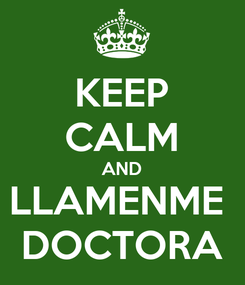 Poster: KEEP CALM AND LLAMENME  DOCTORA