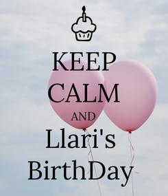 Poster: KEEP CALM AND Llari's  BirthDay