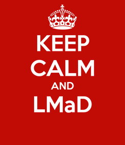 Poster: KEEP CALM AND LMaD