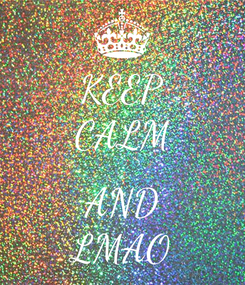 Poster: KEEP CALM  AND LMAO