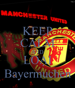 Poster: KEEP CALM AND LOẠI Bayermuchen