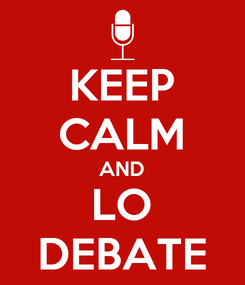 Poster: KEEP CALM AND LO DEBATE
