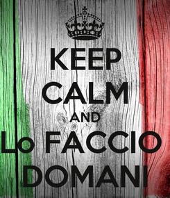 Poster: KEEP CALM AND Lo FACCIO  DOMANI