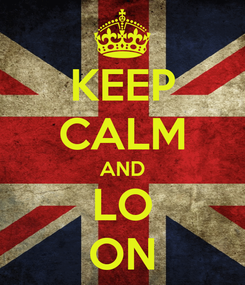 Poster: KEEP CALM AND LO ON