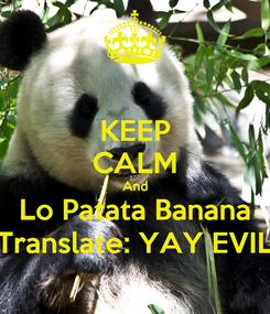 Poster: KEEP CALM And Lo Patata Banana Translate: YAY EVIL