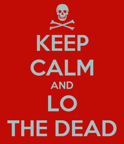 Poster: KEEP CALM AND LO THE DEAD