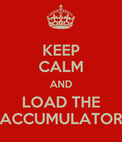 Poster: KEEP CALM AND LOAD THE ACCUMULATOR