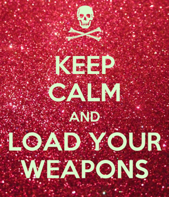 Poster: KEEP CALM AND LOAD YOUR WEAPONS