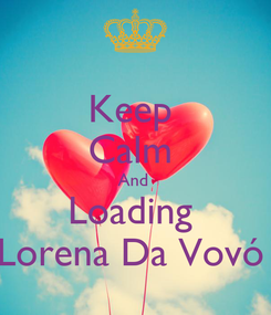 Poster: Keep  Calm  And  Loading  Lorena Da Vovó