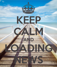 Poster: KEEP CALM AND LOADING NEWS