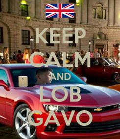 Poster: KEEP CALM AND LOB GAVO