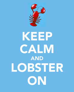 Poster: KEEP CALM AND LOBSTER ON