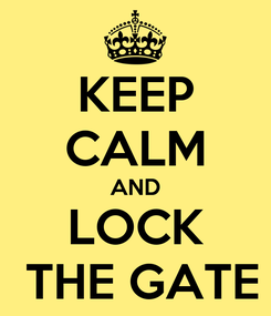 Poster: KEEP CALM AND LOCK  THE GATE