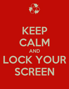 Poster: KEEP CALM AND LOCK YOUR SCREEN