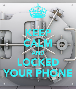 Poster: KEEP CALM AND LOCKED YOUR PHONE