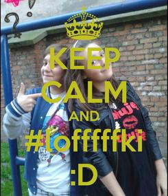 Poster: KEEP CALM AND #lofffffki :D