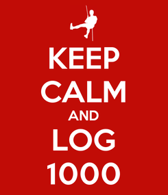 Poster: KEEP CALM AND LOG 1000