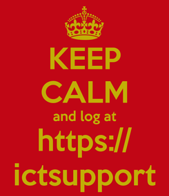 Poster: KEEP CALM and log at https:// ictsupport