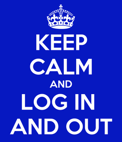 Poster: KEEP CALM AND LOG IN  AND OUT