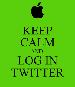 Poster: KEEP CALM AND  LOG IN TWITTER