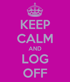 Poster: KEEP CALM AND LOG OFF