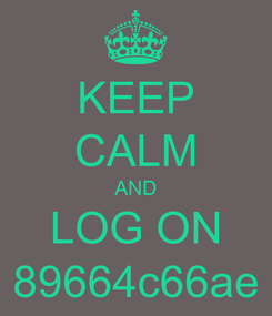 Poster: KEEP CALM AND LOG ON 89664c66ae