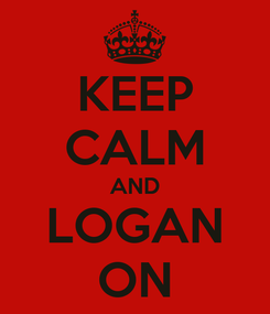Poster: KEEP CALM AND LOGAN ON