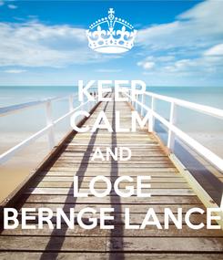 Poster: KEEP CALM AND LOGE BERNGE LANCE
