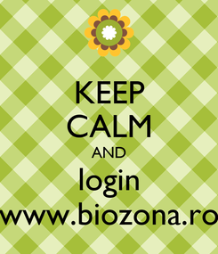 Poster: KEEP CALM AND login www.biozona.ro