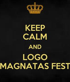 Poster: KEEP CALM AND LOGO MAGNATAS FEST