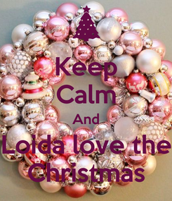 Poster: Keep Calm And Loida love the Christmas