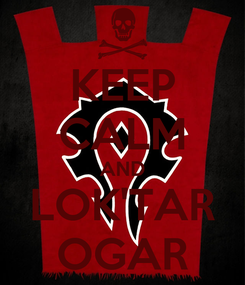 Poster: KEEP CALM AND LOK'TAR OGAR
