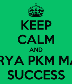 Poster: KEEP CALM AND LOKAKARYA PKM MABA 2013 SUCCESS