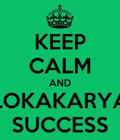 Poster: KEEP CALM AND LOKAKARYA SUCCESS