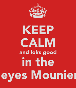 Poster: KEEP CALM and loks good in the  eyes Mounier