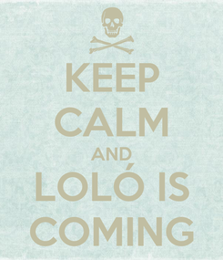 Poster: KEEP CALM AND LOLÓ IS COMING