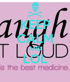 Poster: KEEP CALM AND LOL