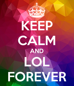 Poster: KEEP CALM AND LOL FOREVER