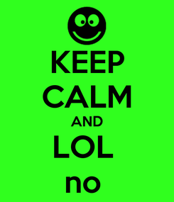 Poster: KEEP CALM AND LOL  no