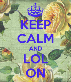 Poster: KEEP CALM AND LOL ON