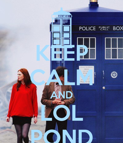 Poster: KEEP CALM AND LOL POND