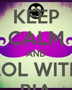 Poster: KEEP CALM AND LOL WITH RIA
